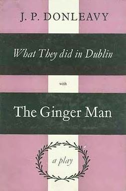 book cover of What They Did in Dublin with \'The Ginger Man: A Play\'