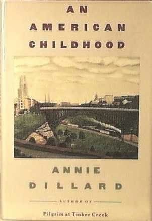 an overview of annie dillards memoir an american childhood Readings dillard/an american childhood  of words the line of words  is a  miner's pick, a  woodcarver's gouge, a  surgeon's probe you wield it, and it digs.