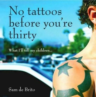 book cover of No Tattoos Before You\'re Thirty