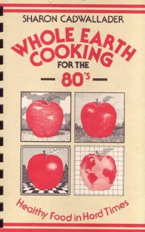 book cover of Whole Earth Cooking for the 80\'s