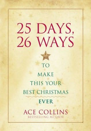 book cover of 25 Days, 26 Ways to Make This Your Best Christmas Ever